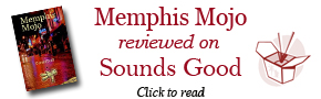 Memphis Mojo Reviewed on Sounds Good
