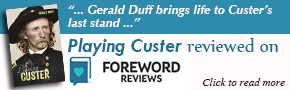 Playing Custer Reviewed on Foreward Reviews
