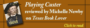 Playing Custer Reviewed on Texas Book Lover